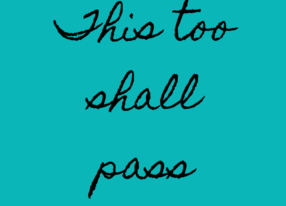 This too shall pass….
